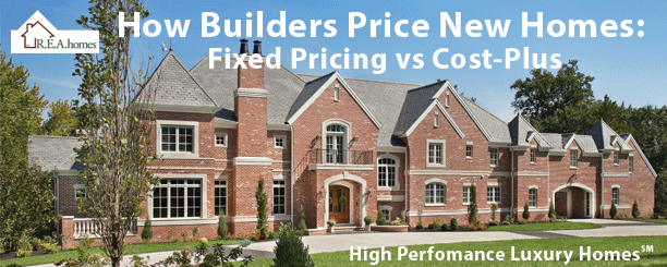 How Builders Price New Homes Fixed Pricing Vs Cost Plus R E A Homes St Louis Custom Home Builder