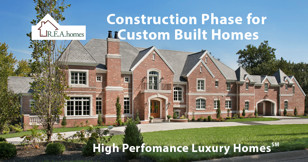 Construction phase for custom built homes r e a homes for Custom made homes
